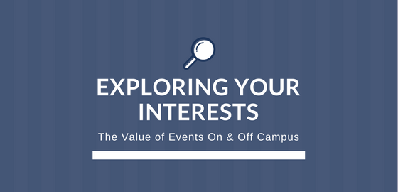 Text: Exploring Your Interests - The Value of Events on and off campus